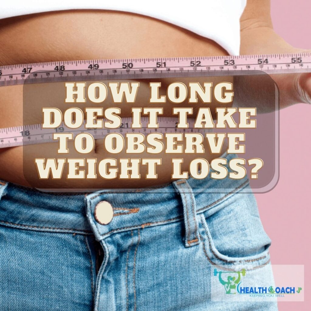 HOW LONG DOES IT TAKE TO OBSERVE WEIGHT LOSS?