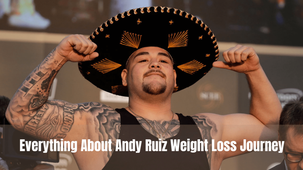 Everything About Andy Ruiz Weight Loss Journey