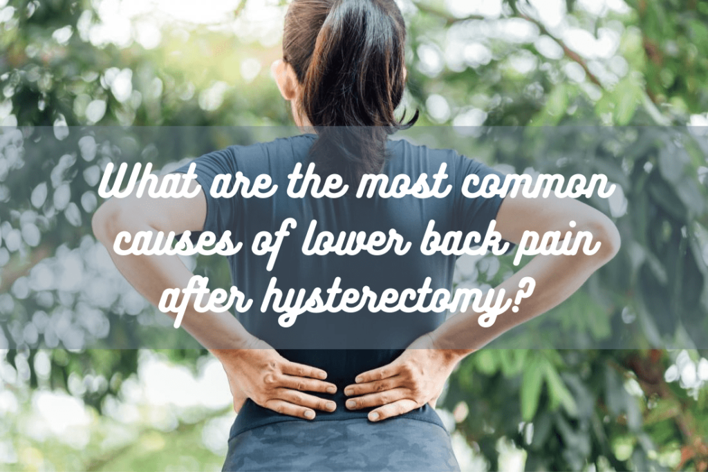 What are the most common causes of lower back pain after hysterectomy?