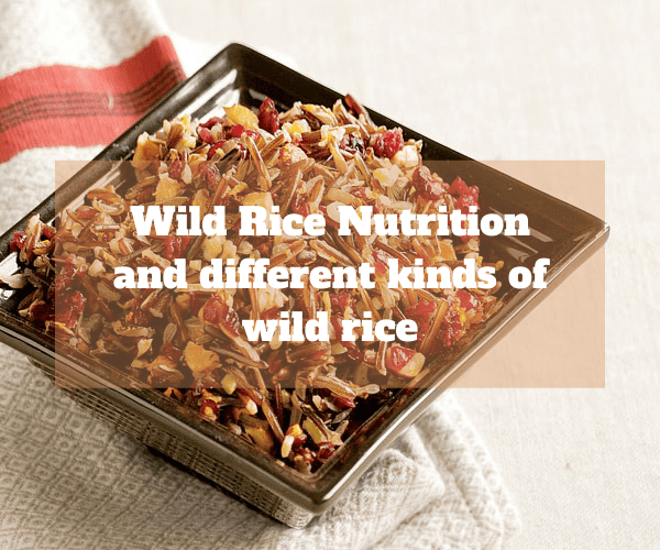 Wild Rice Nutrition and different kinds of wild rice