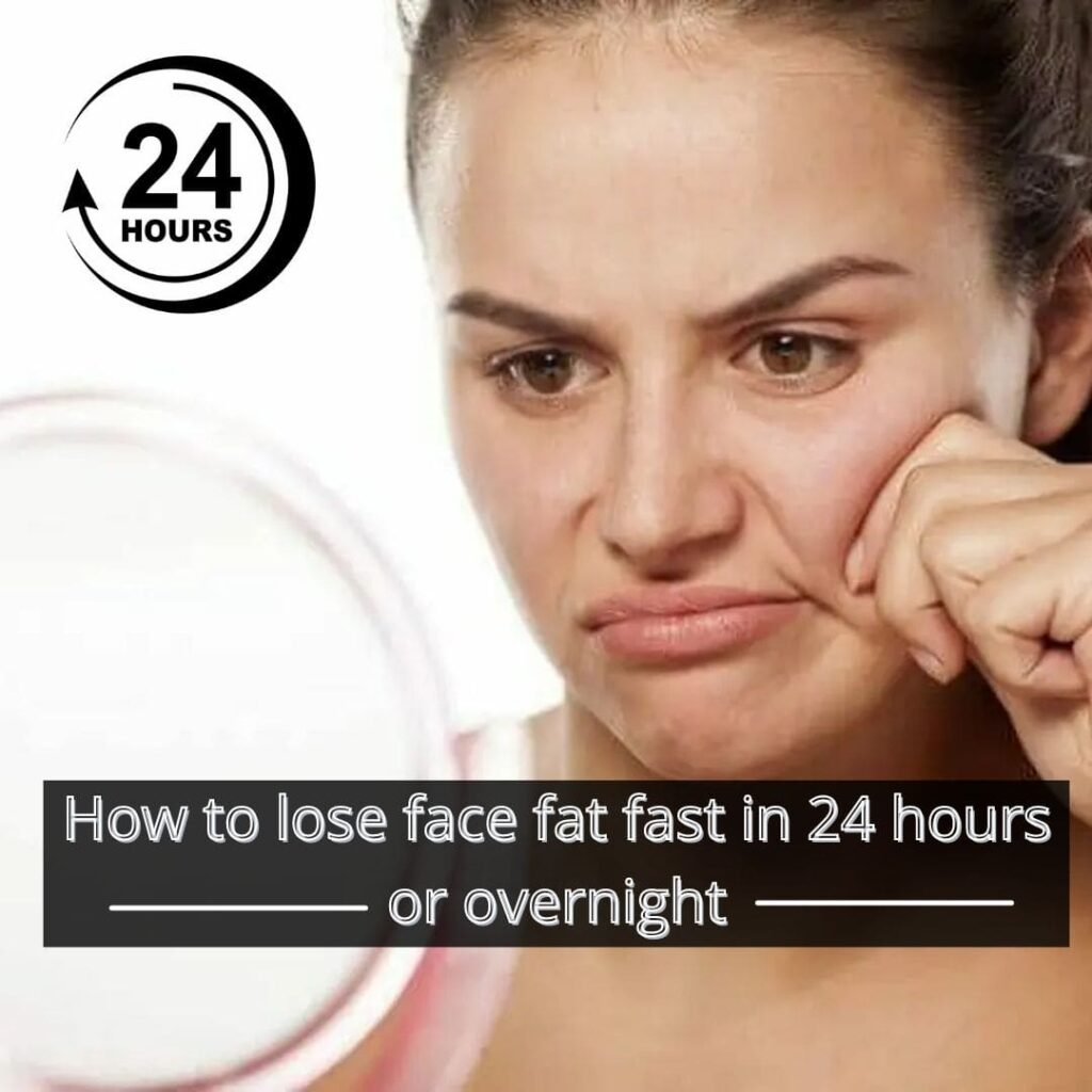 How to lose face fat fast in 24 hours or overnight