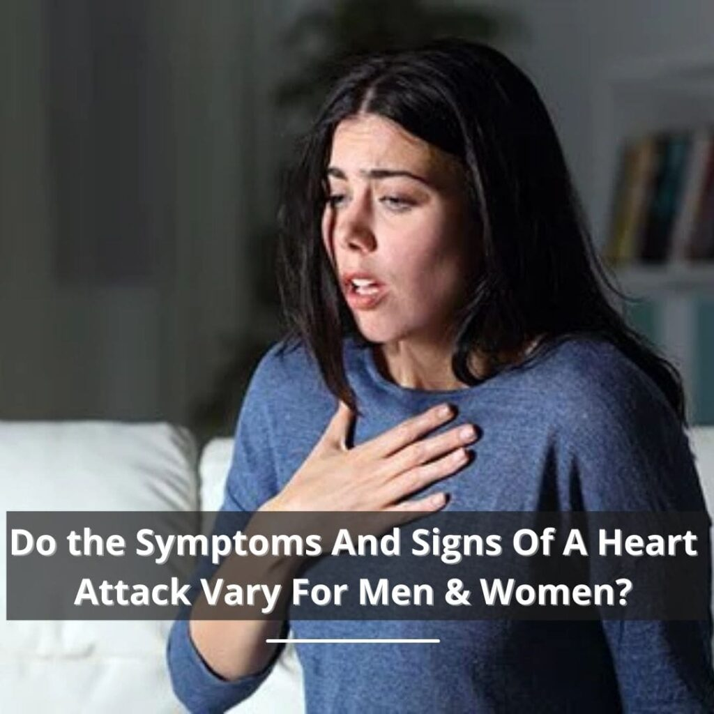 Do the Symptoms And Signs Of A Heart Attack Vary For Men & Women?
