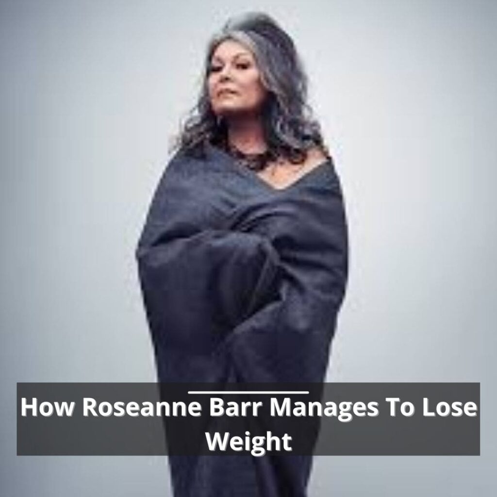 How Roseanne Barr Manages To Lose Weight